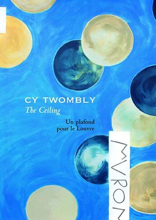 Cy Twombly, the Ceiling by Marie-Laure Bernadac