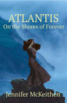 Atlantis On the Shores of Forever by Jennifer McKeithen