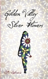Golden Valley Silver Flowers by S.B. Selimovic