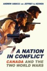 A Nation in Conflict: Canada and the Two World Wars