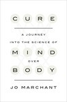 Cure: A Journey into the Science of Mind Over Body