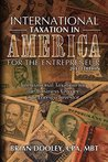 International Taxation in America for the Entrepreneur, 2013 Edition: International Taxation for the Business Owner and Foreign Investor (International tax planning)