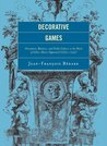 Decorative Games: Ornament, Rhetoric, and Noble Culture in the Work of Gilles-Marie Oppenord (1672-1742) (Studies in Seventeenth- and Eighteenth- Century Art and Culture)