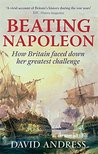 Beating Napoleon: How Britain Faced Down Her Greatest Challenge