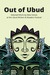 Out of Ubud: Selected Works by New Voices at the Ubud Writers & Readers Festival