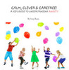 Calm, Clever And Carefree! A Kid's Guide To Understanding Anxiety