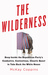 The Wilderness: Deep Inside the Republican Party's Combative, Contentious, Chaotic Quest to Take Back the White House