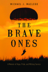 Brave Ones, The: A Memoir of Hope, Pride, and Military Service