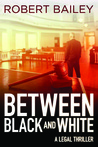 Between Black and White by Robert  Bailey