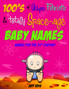 100's of Unique, Futuristic & Totally Space-age Baby Names by Jeff Edis