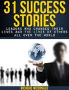 31 Success Stories - Leaders Who Changed Their Lives and the Lives of Others All Over the World