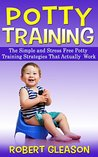 Potty Training: The Simple and Stress Free Potty Training Strategies That Actually Work