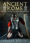 Ancient Rome: The Rise and Fall of the Roman Kingdom