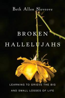 Broken Hallelujahs: Learning to Grieve the Big and Small Losses of Life