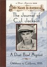 The Journal of C. J. Jackson, a Dust Bowl Migrant, Oklahoma to California, 1935  (My Name Is America)