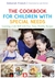 The Cookbook for Children with Special Needs: Learning a Life Skill with Fun, Tasty, Healthy Recipes