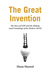 The Great Invention: The Story of GDP and the Making and Unmaking of the Modern World