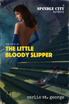 The Case of the Little Bloody Slipper (Spindle City Mysteries, #1)