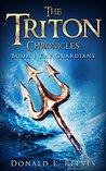 The Triton Chronicles: Book One The Guardians