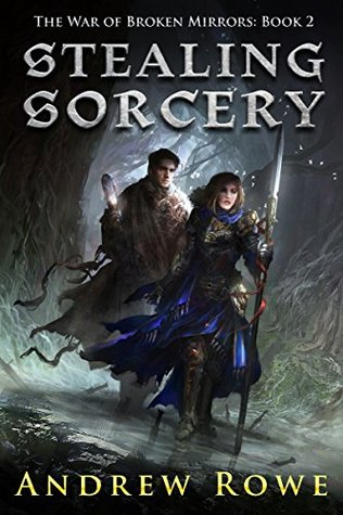 Stealing Sorcery (The War of Broken Mirrors, #2) - Andrew Rowe