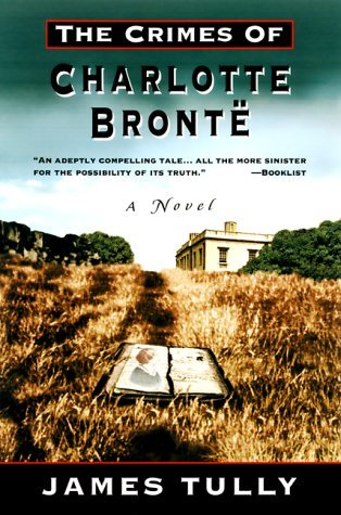 The Crimes of Charlotte Bronte: The Secrets of a Mysterious Family: a novel