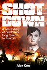 Shot Down: A secret diary of one POWs long march to freedom