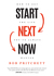 Start Next Now: How to Get the Life You've Always Wanted