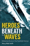 Heroes Beneath the Waves by Mary Nida Smith