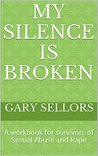 My Silence is Broken by Gary Sellors