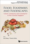 Food, Foodways and Foodscapes (World Scientific Series on Singapore's 50 Years of Nation-Building)