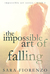 The Impossible Art of Falling by Sara Fiorenzo