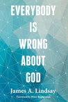 Everybody Is Wrong About God by James A. Lindsay