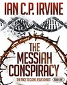 The Messiah Conspiracy - The Race To Clone Jesus Christ : (Book One): A Gripping Medical Suspense Thriller Conspiracy
