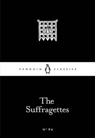 The Suffragettes (Little Black Classics, #96)