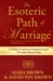 The Esoteric Path of Marriage: A Guide To Spiritual Enlightenment Through Relationship