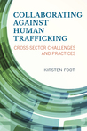 Collaborating Against Human Trafficking by Kirsten A. Foot