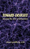TOWARD INSIGHT: beyond the law of attraction