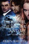 The Vampire The Handler and Me