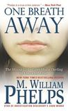 One Breath Away by M. William Phelps