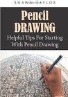 Pencil Drawing: Helpful Tips for Starting With Pencil Drawing