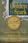 The Golden Spark  (The Legend of the Great Horse, #2)