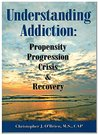 Understanding Addiction: Propensity, Progression, Crisis, and Recovery
