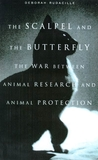 The Scalpel and the Butterfly: The War Between Animal Research and Animal Protection