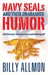 Navy SEALs and Their Unabashed Humor: Unfiltered, Uncensored and Unhinged!