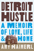 Detroit Hustle: A Memoir of Love, Life & Home