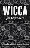 Wicca for Beginners: The Wiccan Bible to Witchcraft, Candles and Magic Spells