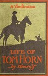 War With Geronimo & The Apache: Life Of Tom Horn, Government Scout & Interpreter; A Vindication (With Interactive Table of Contents and List of Illustrations)