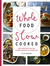 Whole Food Slow Cooked: 100 recipes for the slow-cooker or stovetop (UK edition)