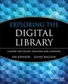 Exploring the Digital Library: A Guide for Online Teaching and Learning (Jossey-Bass Guides to Online Teaching and Learning)