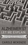 Alzheimer's? Let Me Explain: Everything you need to know Alzheimer's disease, signs, symptoms, memory loss, cures and more.
